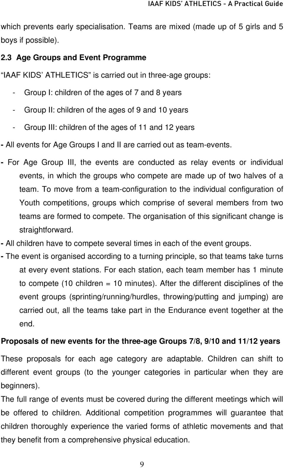 III: children of the ages of 11 and 12 years - All events for Age Groups I and II are carried out as team-events.