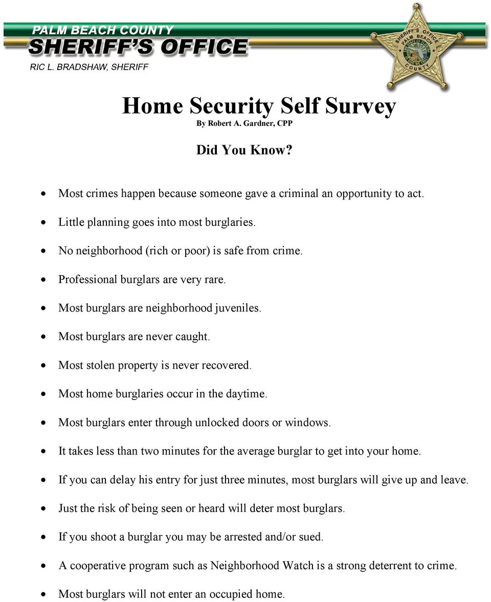 Most stolen property is never recovered. Most home burglaries occur in the daytime. Most burglars enter through unlocked doors or windows.
