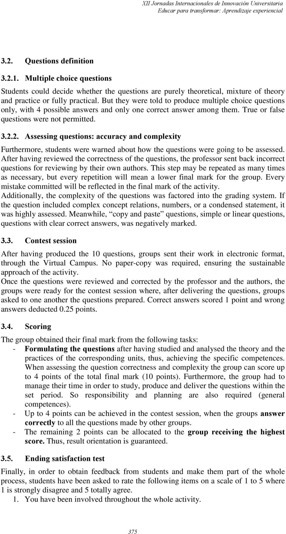 2. Assessing questions: accuracy and complexity Furthermore, students were warned about how the questions were going to be assessed.