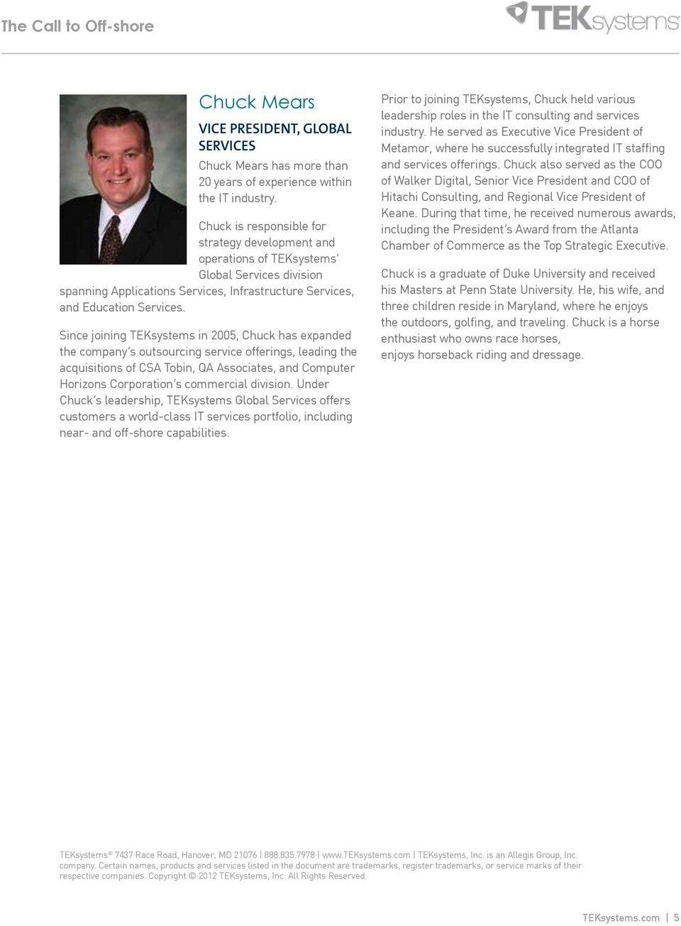 Since joining TEKsystems in 2005, Chuck has expanded the company s outsourcing service offerings, leading the acquisitions of CSA Tobin, QA Associates, and Computer Horizons Corporation s commercial