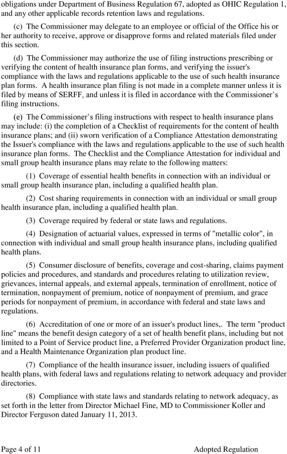 (d) The Commissioner may authorize the use of filing instructions prescribing or verifying the content of health insurance plan forms, and verifying the issuer's compliance with the laws and