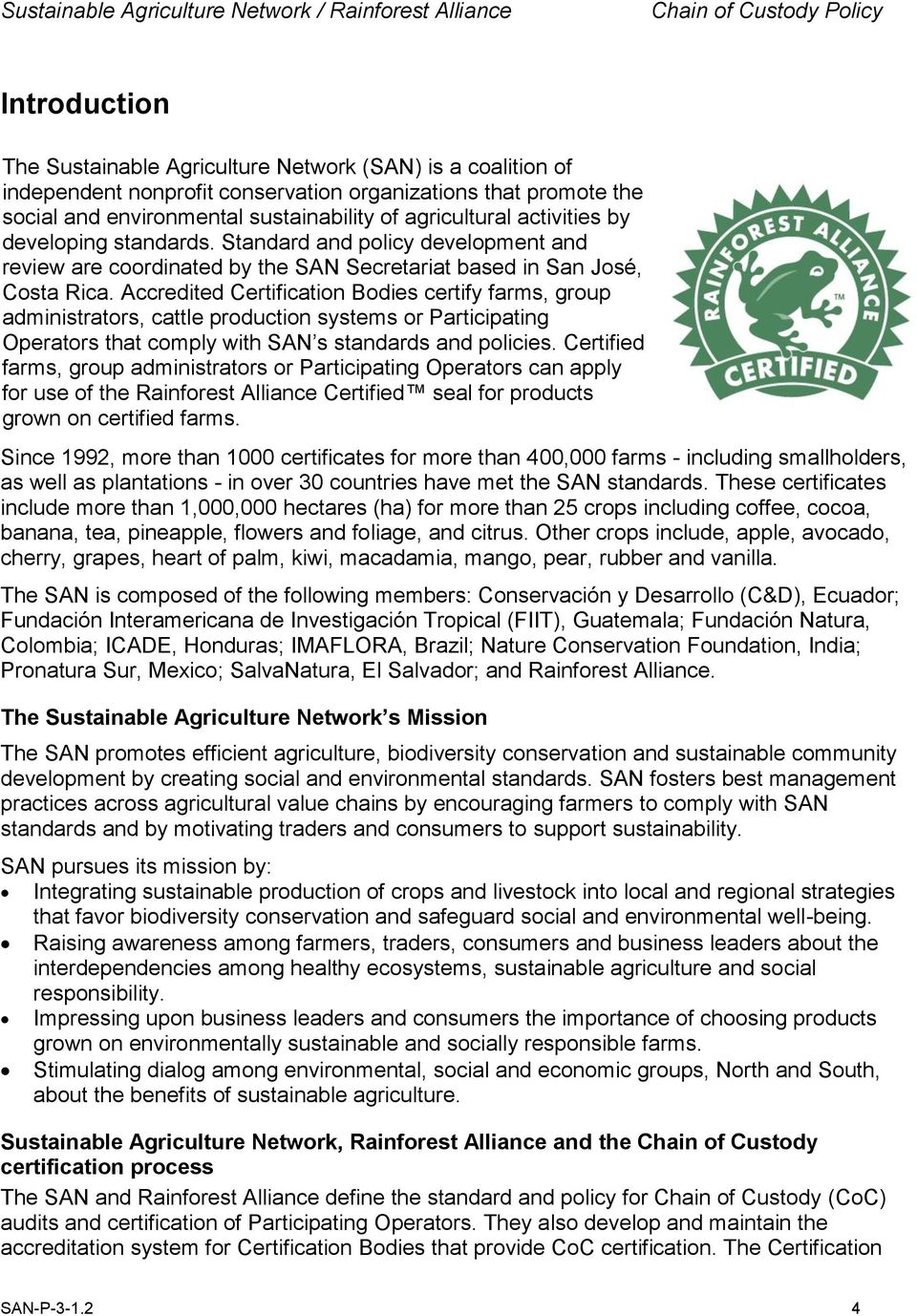 Accredited Certification Bodies certify farms, group administrators, cattle production systems or Participating Operators that comply with SAN s standards and policies.