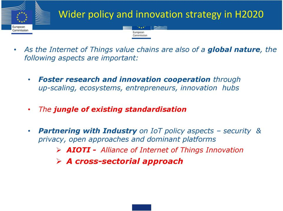 entrepreneurs, innovation hubs The jungle of existing standardisation Partnering with Industry on IoT policy aspects