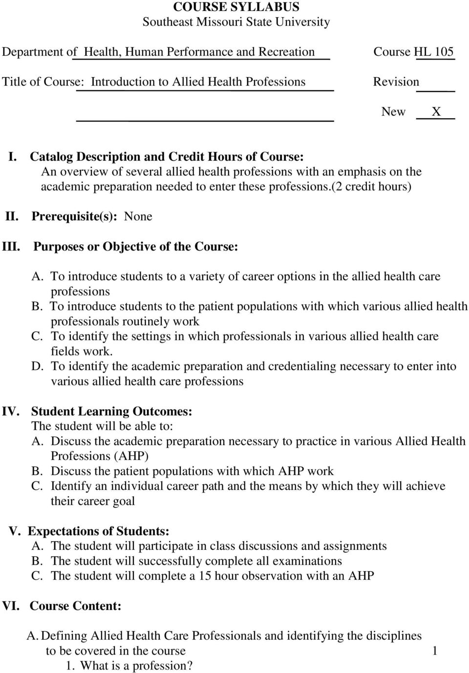 Prerequisite(s): None III. Purposes or Objective of the Course: A. To introduce students to a variety of career options in the allied health care professions B.
