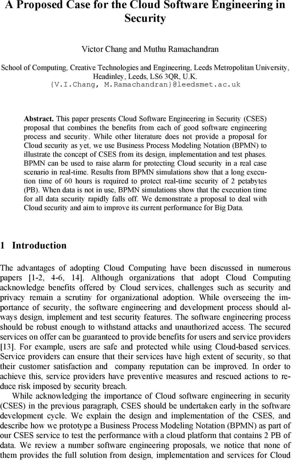 This paper presents Cloud Software Engineering in Security (CSES) proposal that combines the benefits from each of good software engineering process and security.
