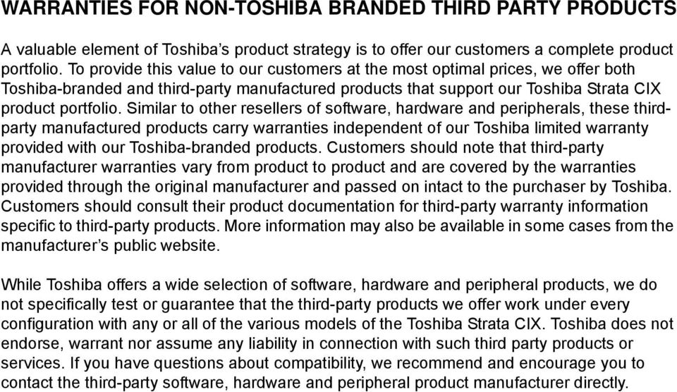 Similar to other resellers of software, hardware and peripherals, these thirdparty manufactured products carry warranties independent of our Toshiba limited warranty provided with our Toshiba-branded