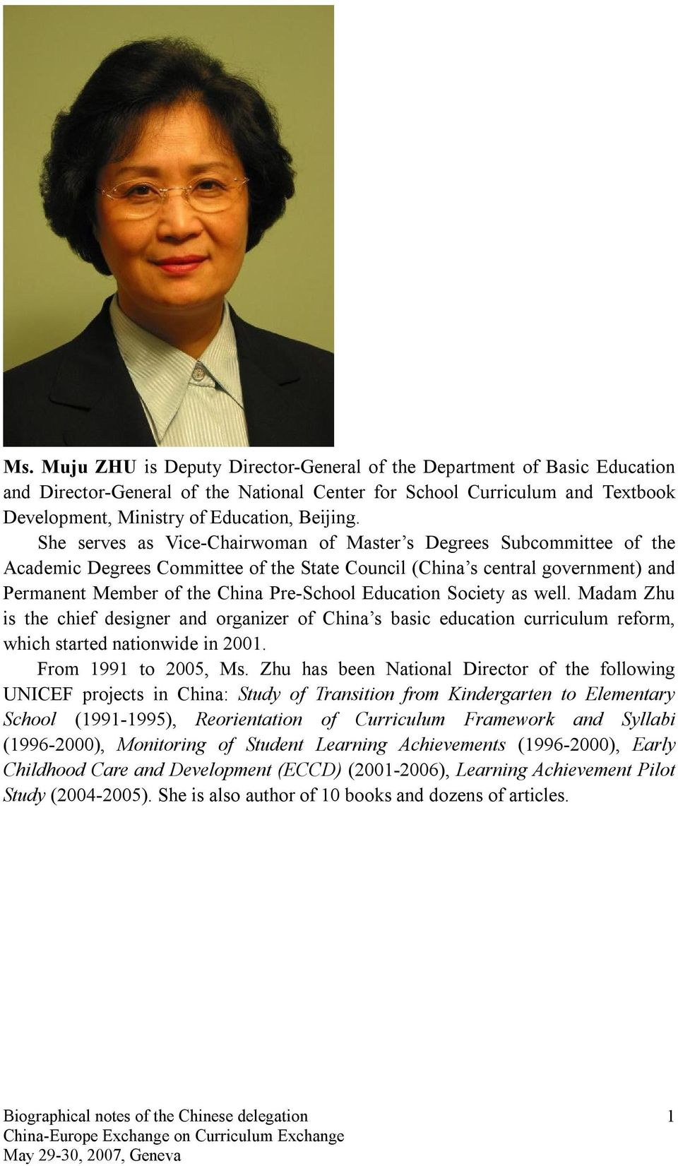 Education Society as well. Madam Zhu is the chief designer and organizer of China s basic education curriculum reform, which started nationwide in 2001. From 1991 to 2005, Ms.