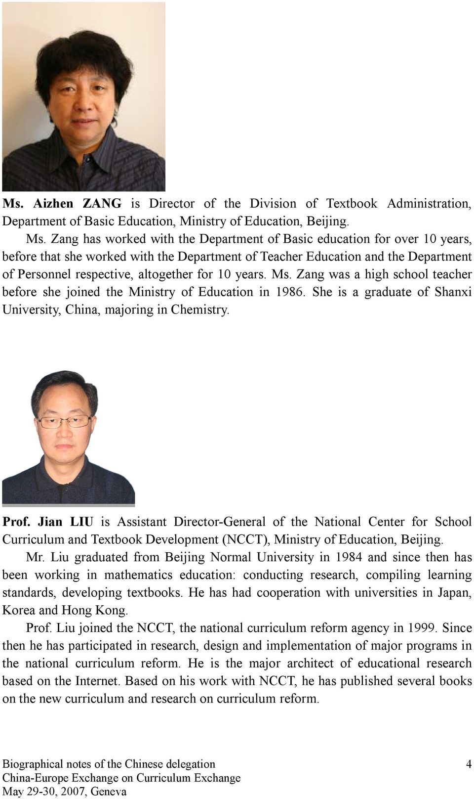 years. Ms. Zang was a high school teacher before she joined the Ministry of Education in 1986. She is a graduate of Shanxi University, China, majoring in Chemistry. Prof.