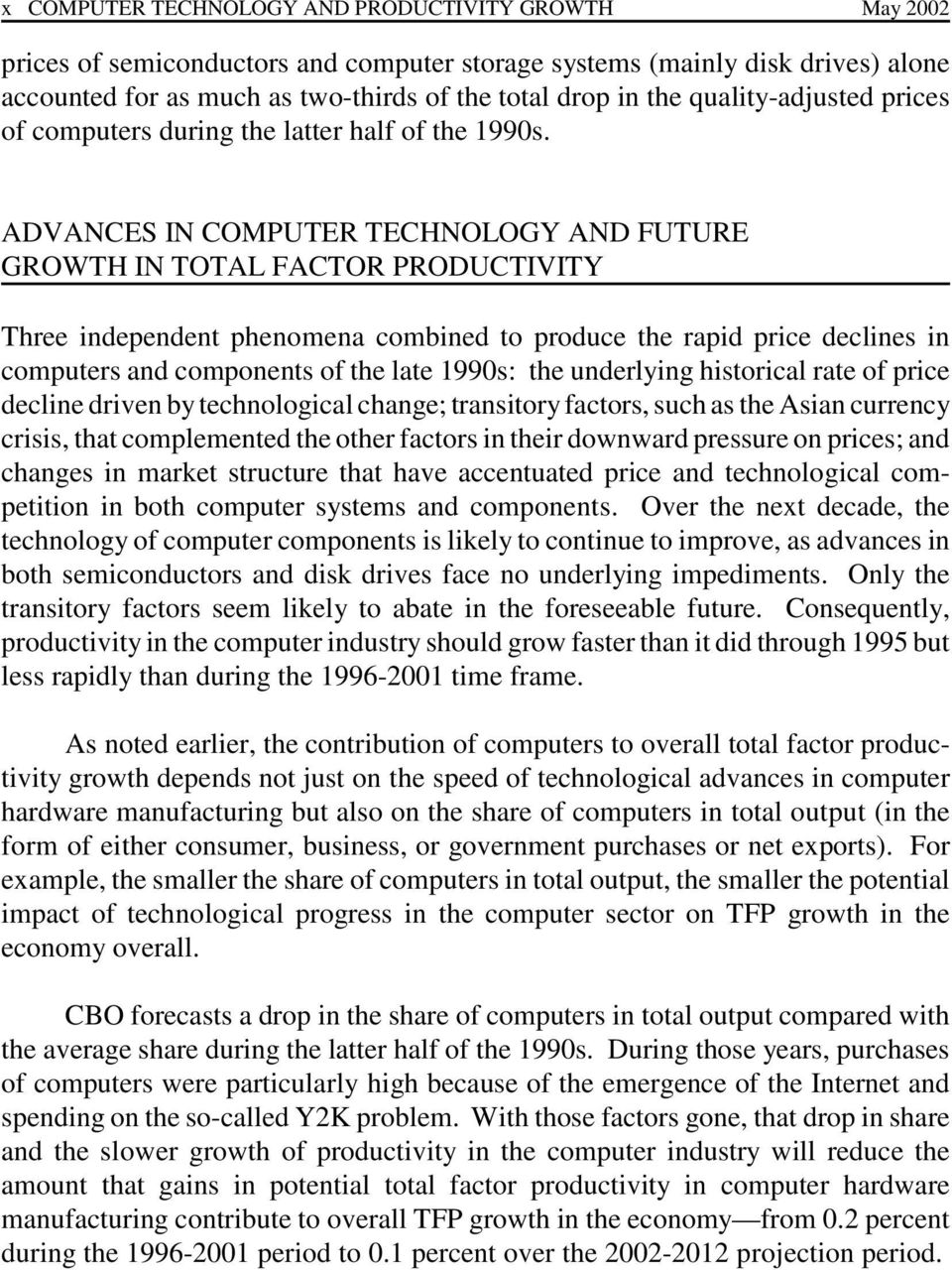ADVANCES IN COMPUTER TECHNOLOGY AND FUTURE GROWTH IN TOTAL FACTOR PRODUCTIVITY Three independent phenomena combined to produce the rapid price declines in computers and components of the late 1990s: