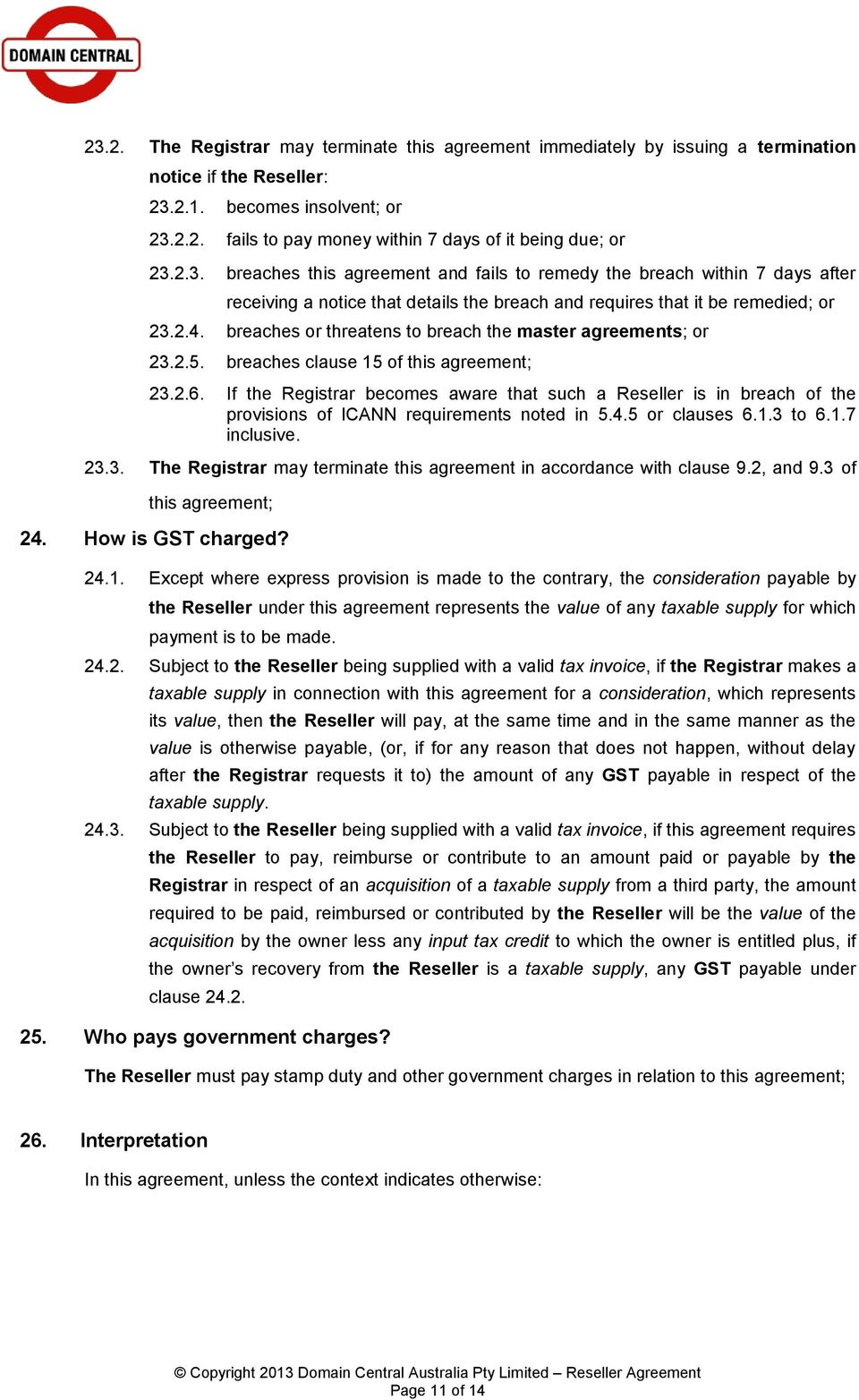 breaches or threatens to breach the master agreements; or 23.2.5. breaches clause 15 of this agreement; 23.2.6.