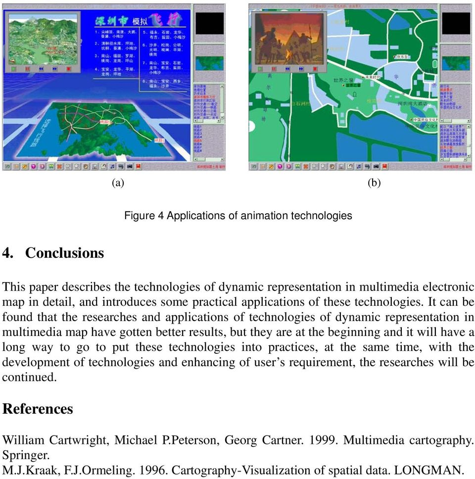 It can be found that the researches and applications of technologies of dynamic representation in multimedia map have gotten better results, but they are at the beginning and it will have a long way