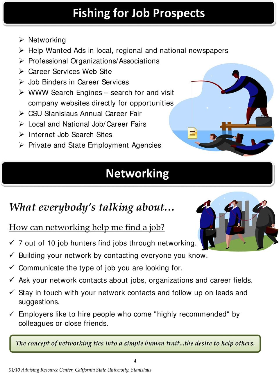 Employment Agencies Networking What everybody s talking about How can networking help me find a job? 7 out of 10 job hunters find jobs through networking.