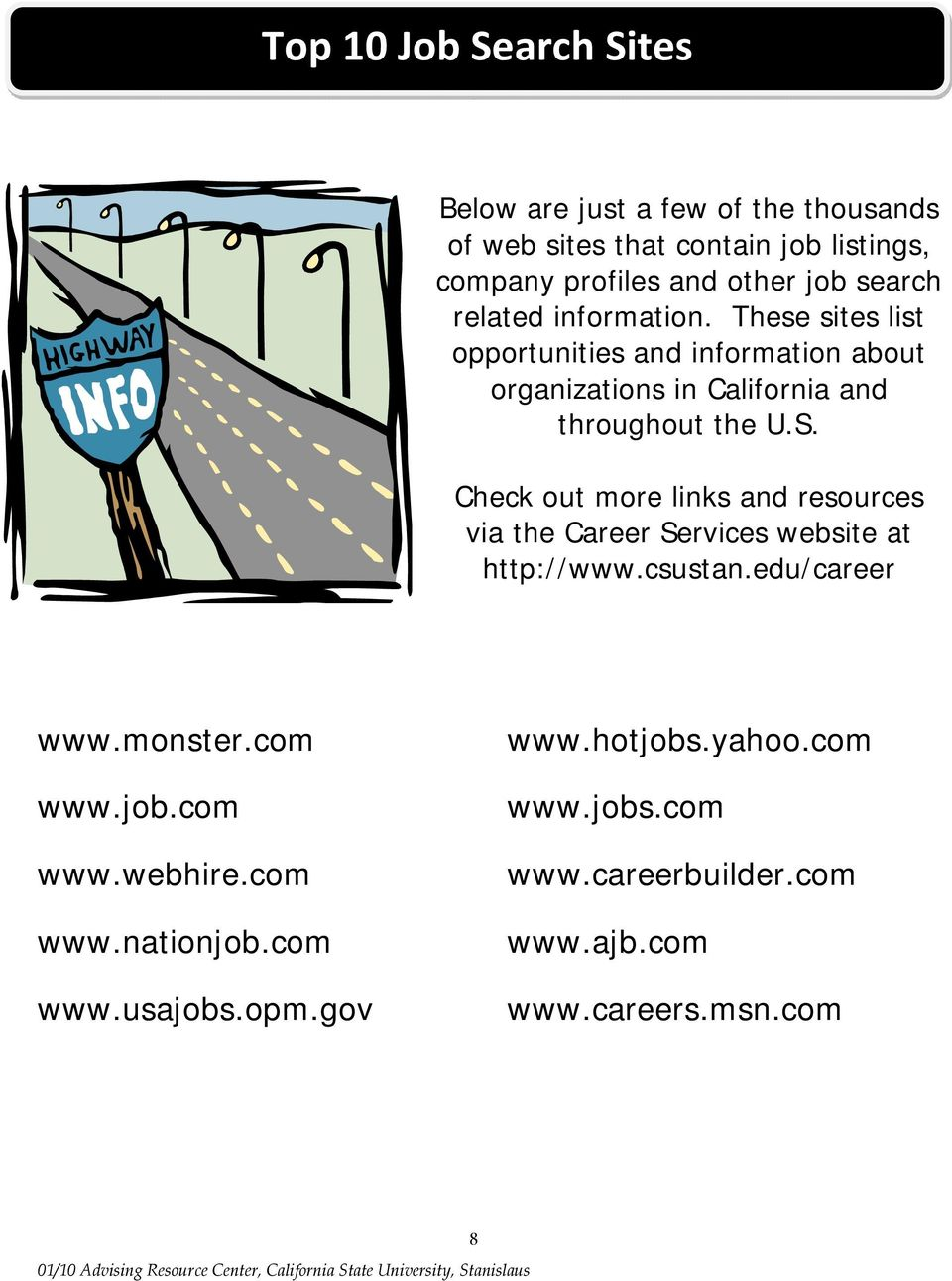 Check out more links and resources via the Career Services website at http://www.csustan.edu/career www.monster.com www.job.com www.webhire.