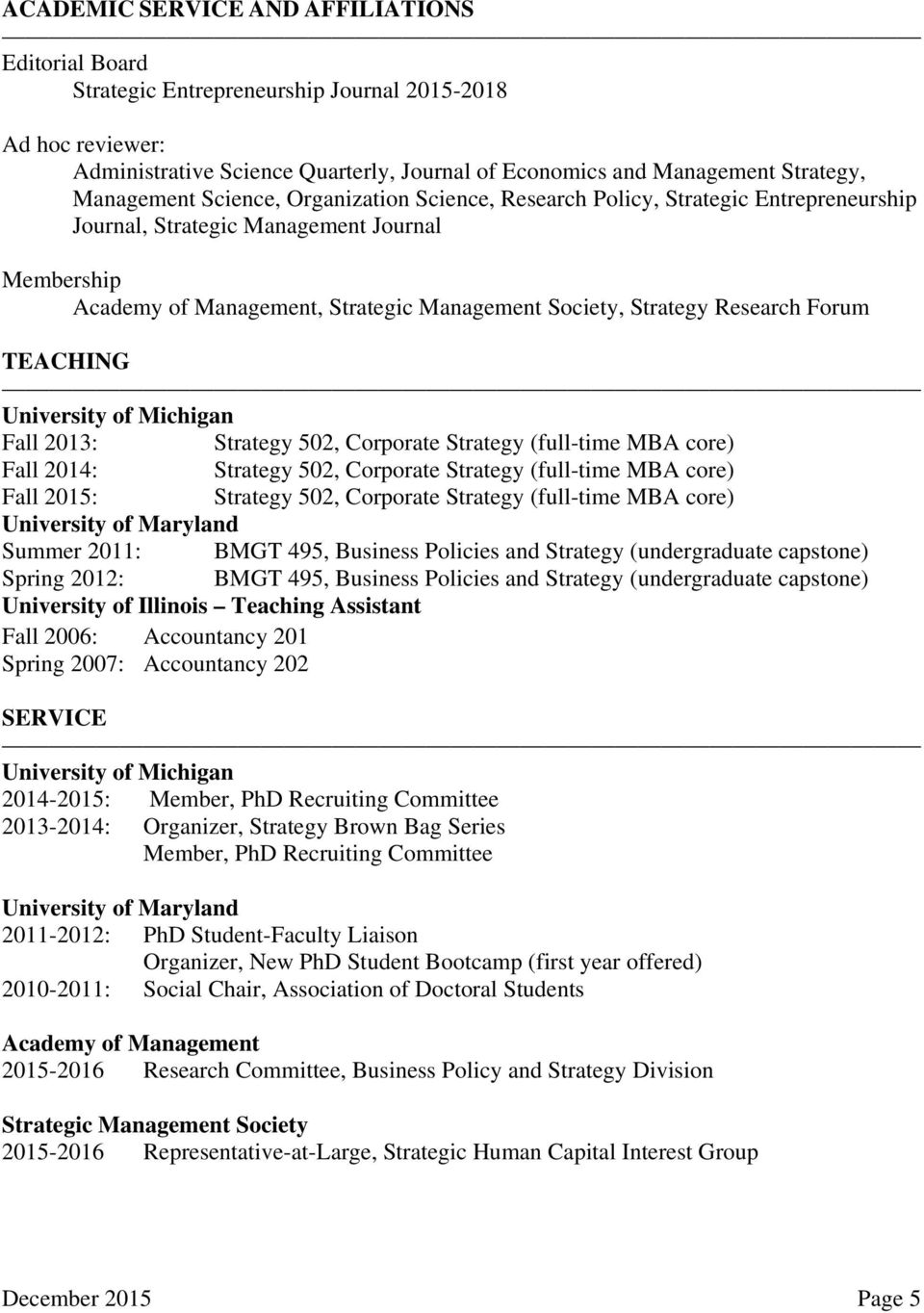 Research Forum TEACHING University of Michigan Fall 2013: Strategy 502, Corporate Strategy (full-time MBA core) Fall 2014: Strategy 502, Corporate Strategy (full-time MBA core) Fall 2015: Strategy