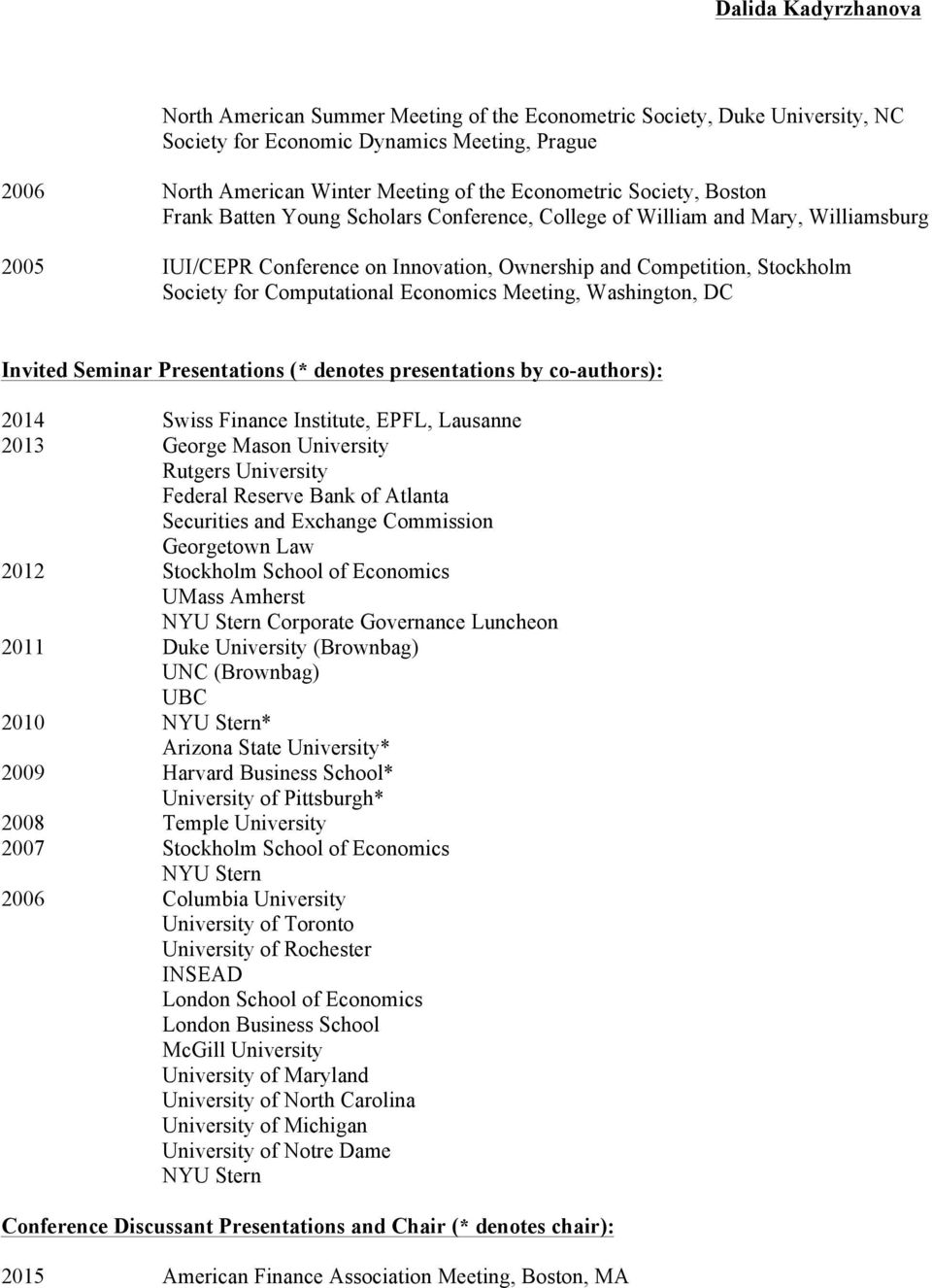Washington, DC Invited Seminar Presentations (* denotes presentations by co-authors): 2014 Swiss Finance Institute, EPFL, Lausanne 2013 George Mason University Rutgers University Federal Reserve Bank