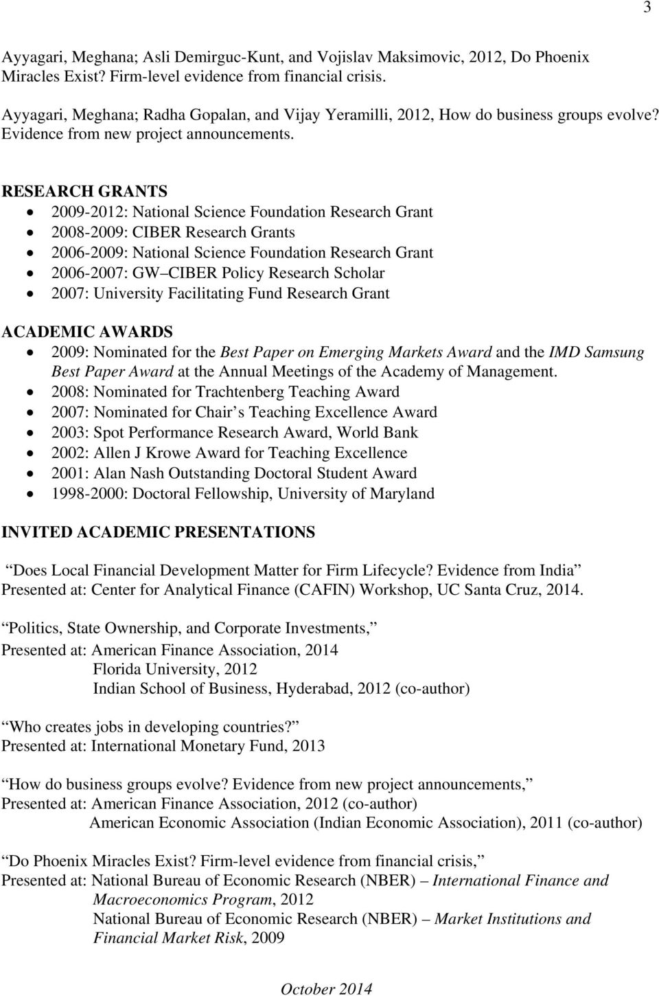 RESEARCH GRANTS 2009-2012: National Science Foundation Research Grant 2008-2009: CIBER Research Grants 2006-2009: National Science Foundation Research Grant 2006-2007: GW CIBER Policy Research