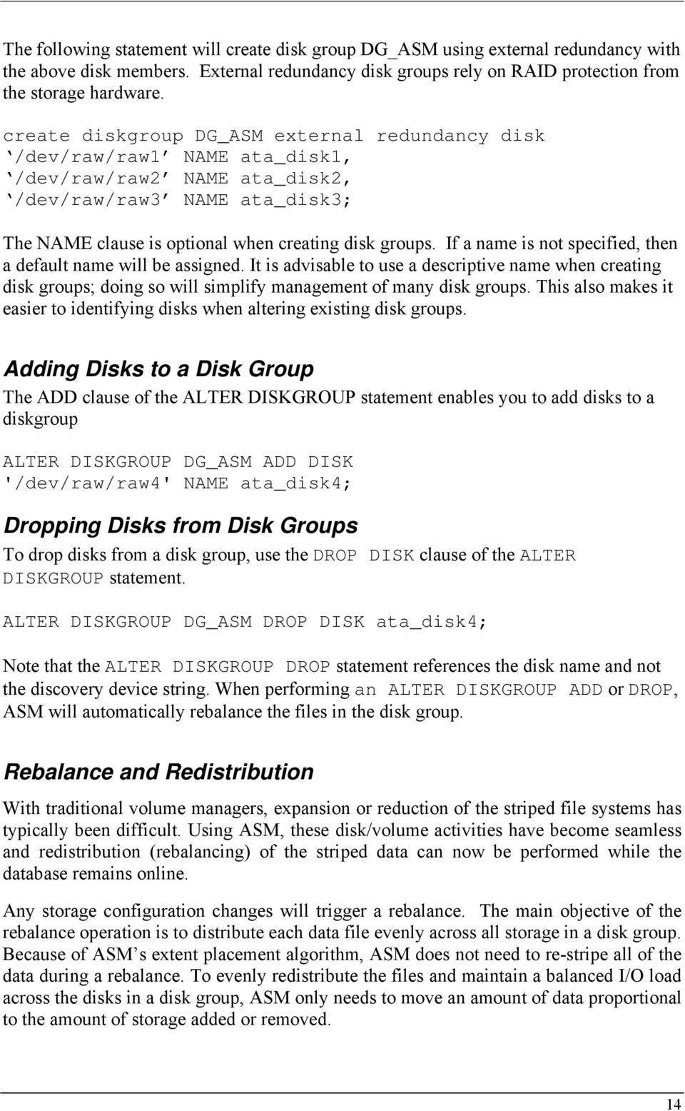 If a name is not specified, then a default name will be assigned. It is advisable to use a descriptive name when creating disk groups; doing so will simplify management of many disk groups.