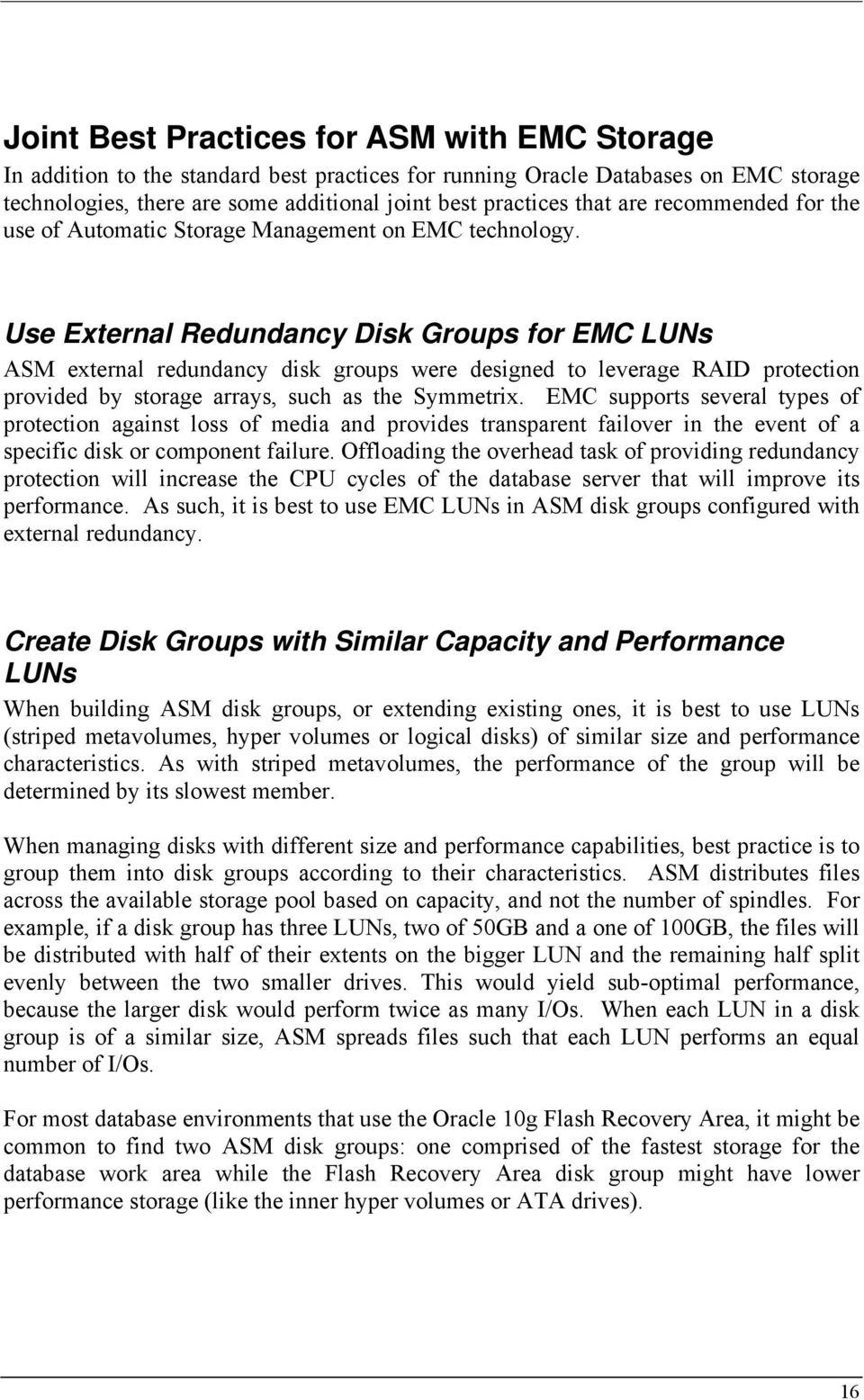 Use External Redundancy Disk Groups for EMC LUNs ASM external redundancy disk groups were designed to leverage RAID protection provided by storage arrays, such as the Symmetrix.