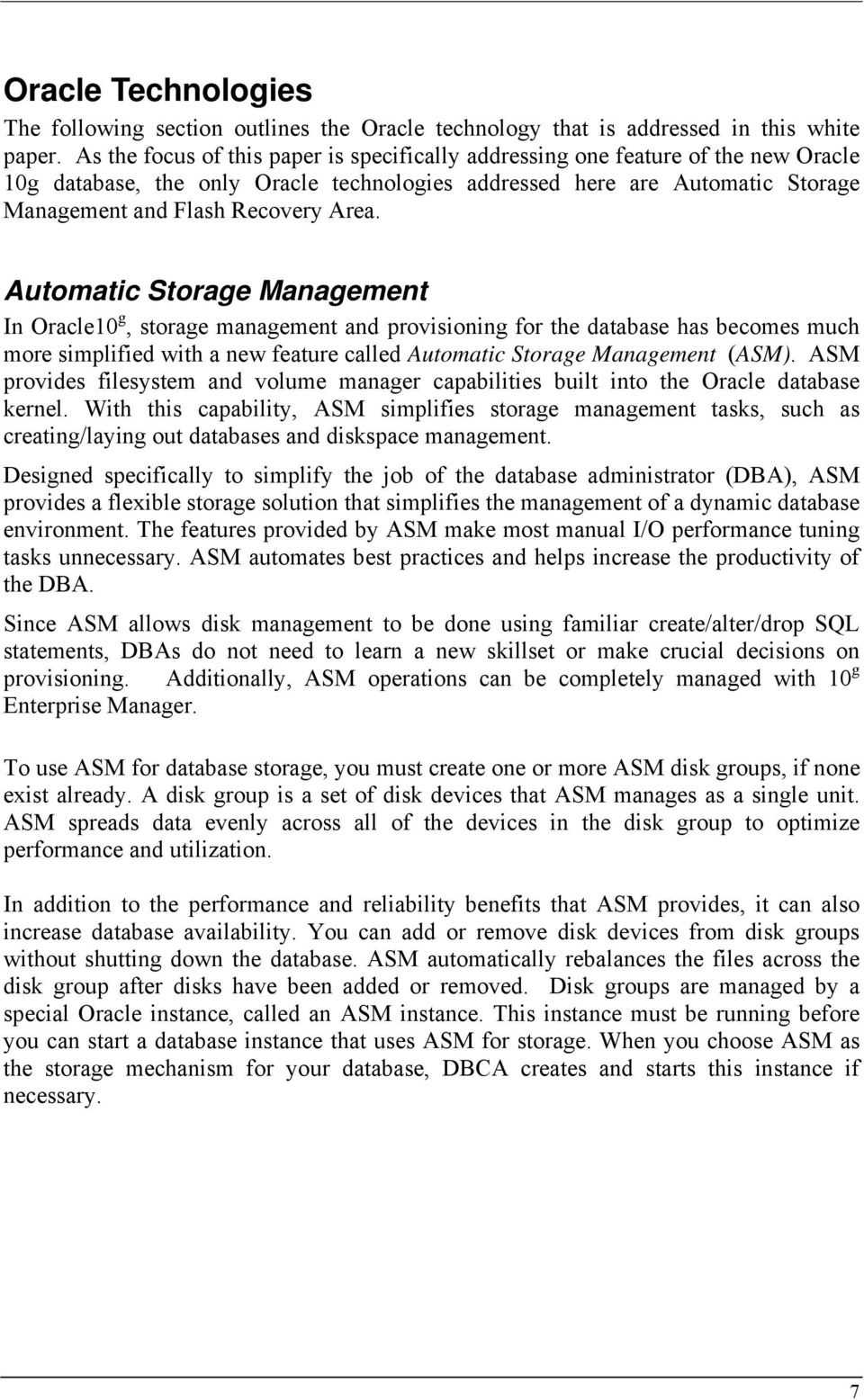 Automatic Storage Management In Oracle10 g, storage management and provisioning for the database has becomes much more simplified with a new feature called Automatic Storage Management (ASM).