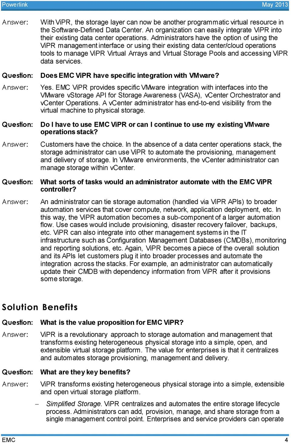 ViPR data services. Does EMC ViPR have specific integration with VMware? Yes.