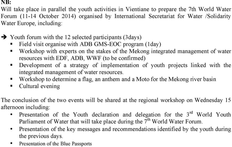 water resources with EDF, ADB, WWF (to be confirmed) Development of a strategy of implementation of youth projects linked with the integrated management of water resources.