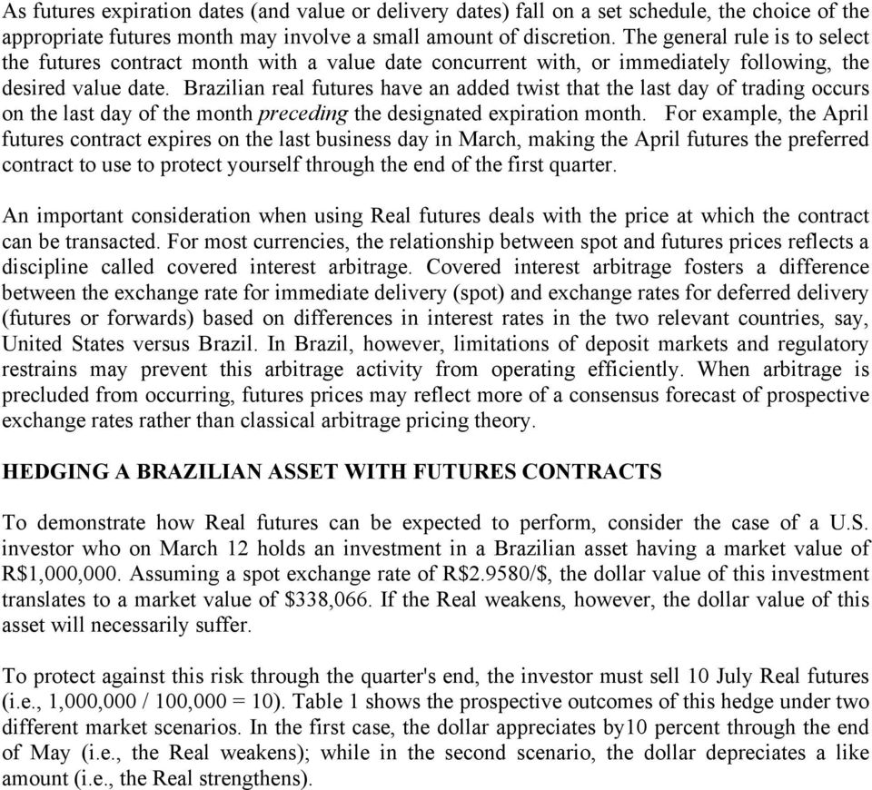 Brazilian real futures have an added twist that the last day of trading occurs on the last day of the month preceding the designated expiration month.