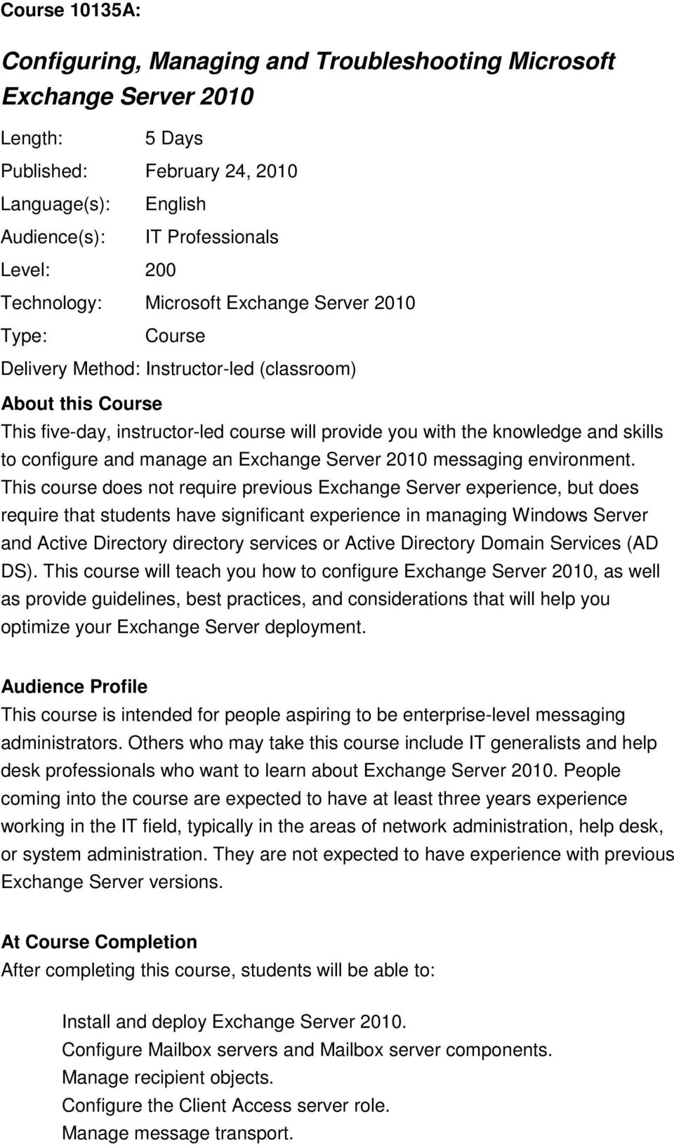 skills to configure and manage an Exchange Server 2010 messaging environment.