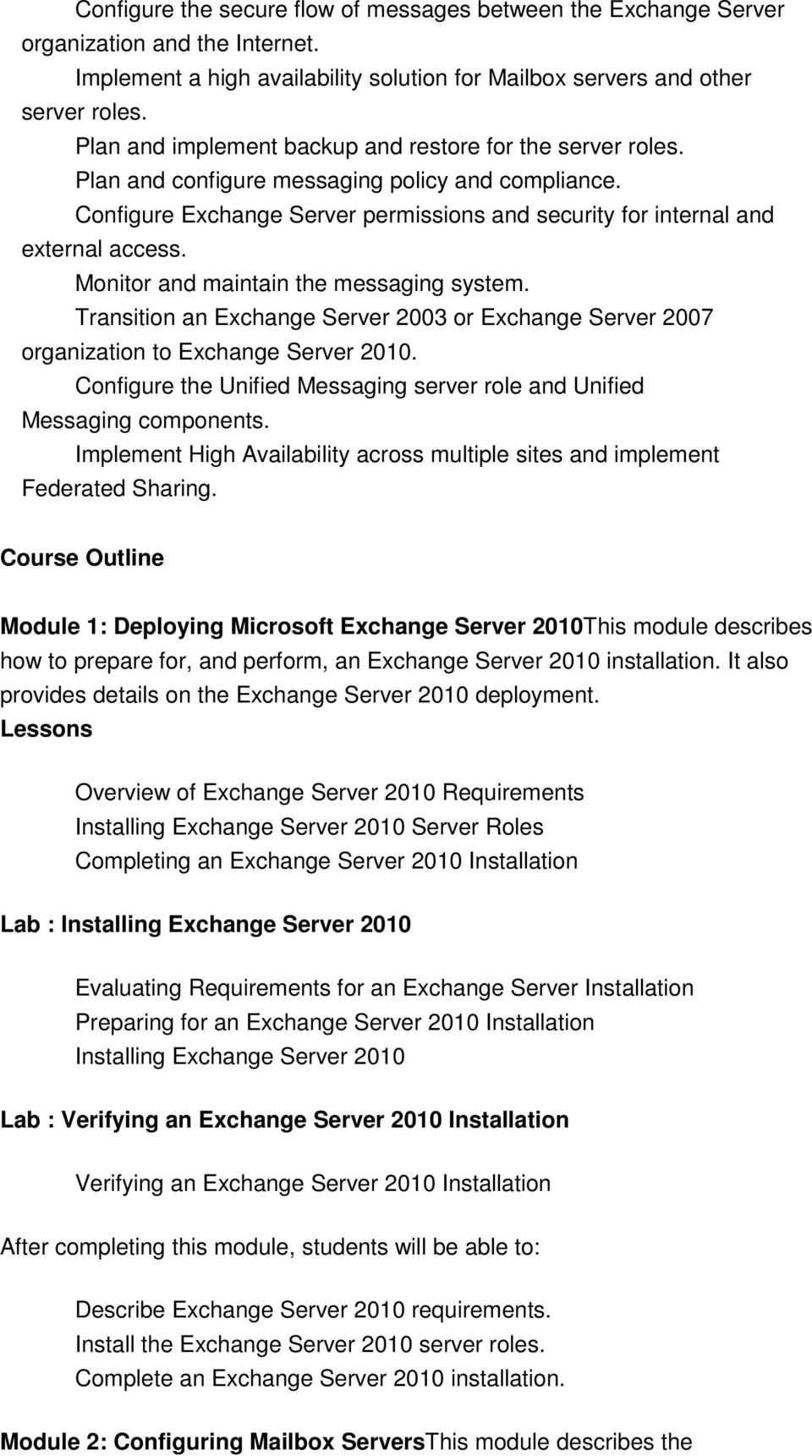 Monitor and maintain the messaging system. Transition an Exchange Server 2003 or Exchange Server 2007 organization to Exchange Server 2010.