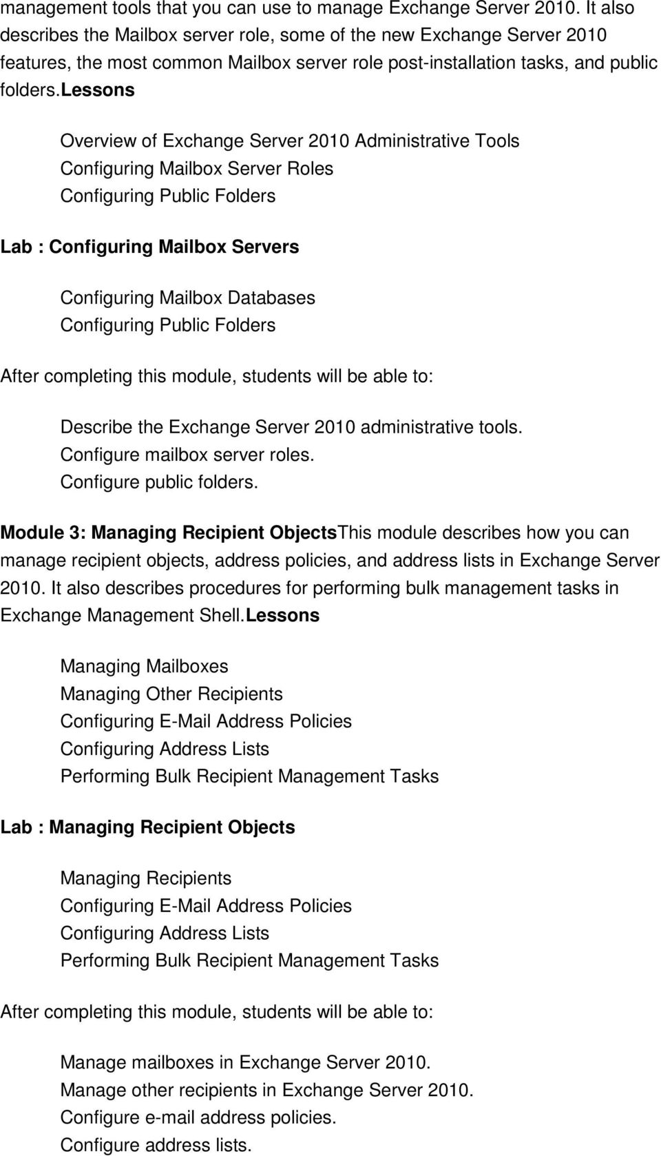 lessons Overview of Exchange Server 2010 Administrative Tools Configuring Mailbox Server Roles Configuring Public Folders Lab : Configuring Mailbox Servers Configuring Mailbox Databases Configuring