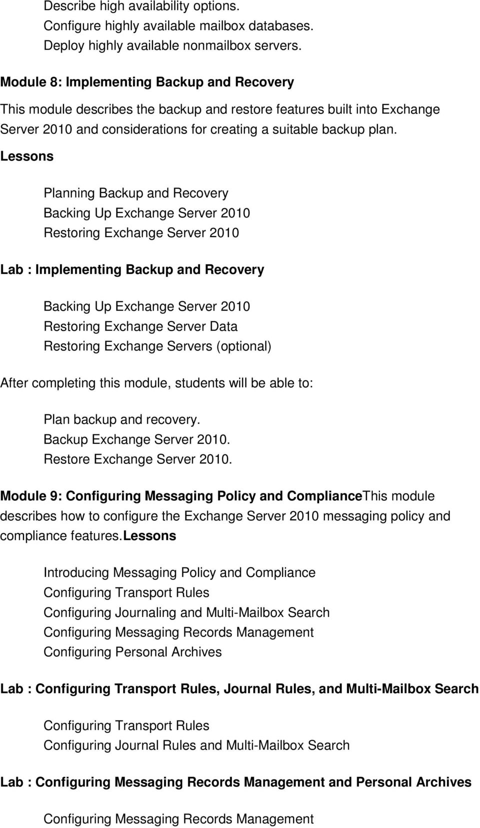 Lessons Planning Backup and Recovery Backing Up Exchange Server 2010 Restoring Exchange Server 2010 Lab : Implementing Backup and Recovery Backing Up Exchange Server 2010 Restoring Exchange Server