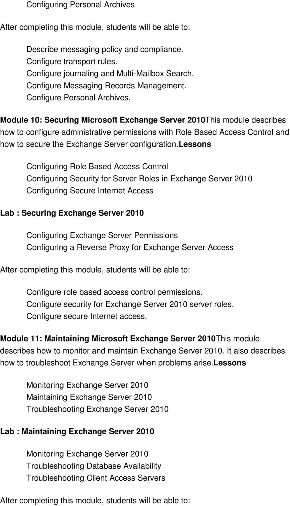 Module 10: Securing Microsoft Exchange Server 2010This module describes how to configure administrative permissions with Role Based Access Control and how to secure the Exchange Server configuration.