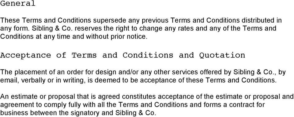 Acceptance of Terms and Conditions and Quotation The placement of an order for design and/or any other services offered by Sibling & Co.
