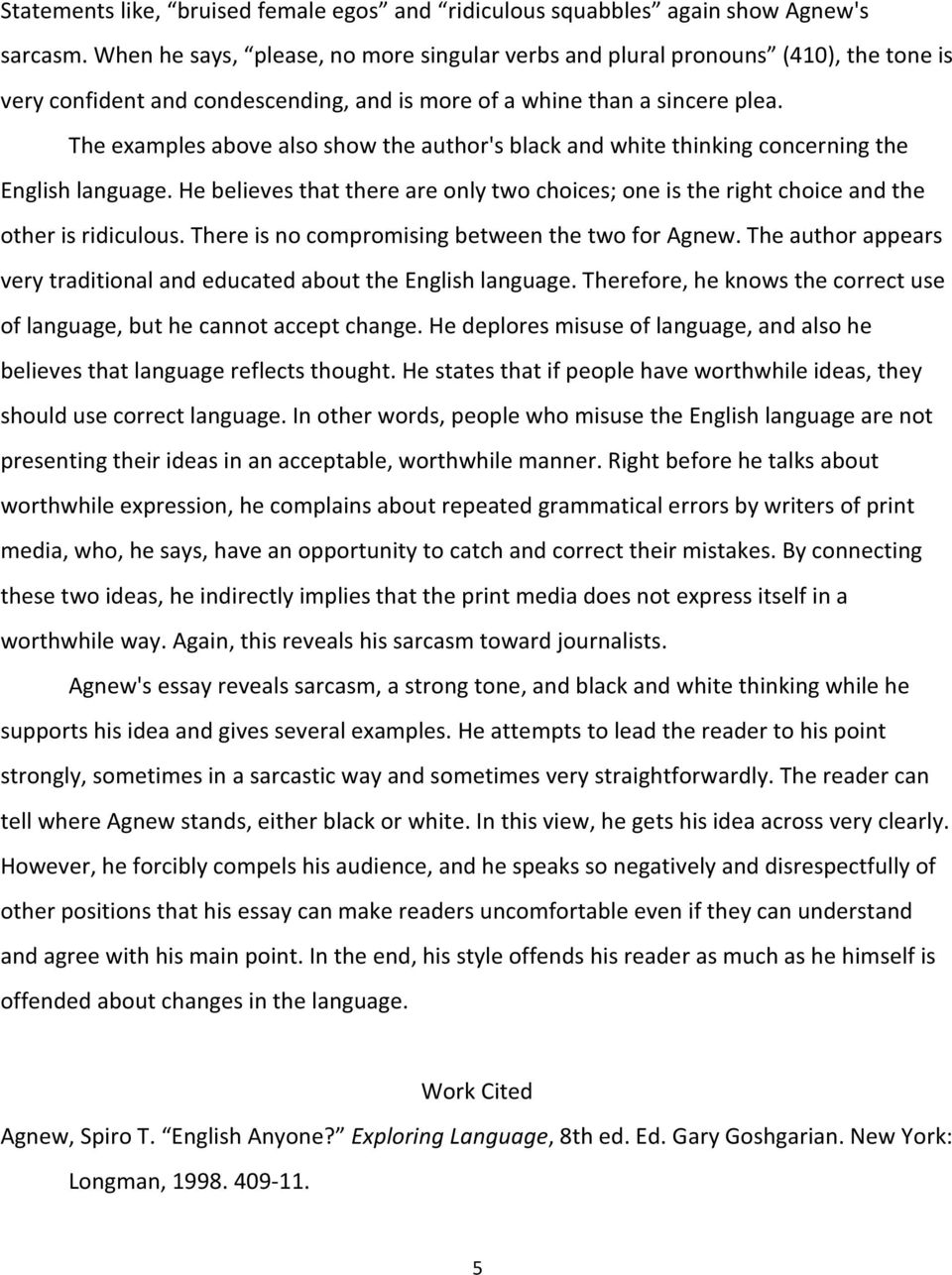 The examples above also show the author's black and white thinking concerning the English language. He believes that there are only two choices; one is the right choice and the other is ridiculous.