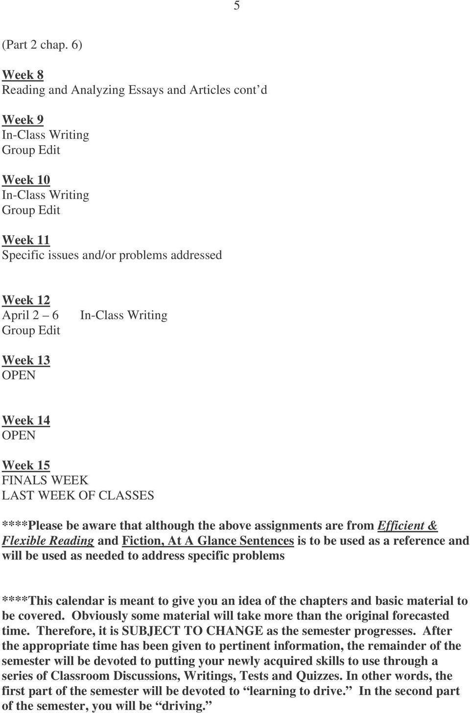Group Edit In-Class Writing Week 13 OPEN Week 14 OPEN Week 15 FINALS WEEK LAST WEEK OF CLASSES ****Please be aware that although the above assignments are from Efficient & Flexible Reading and