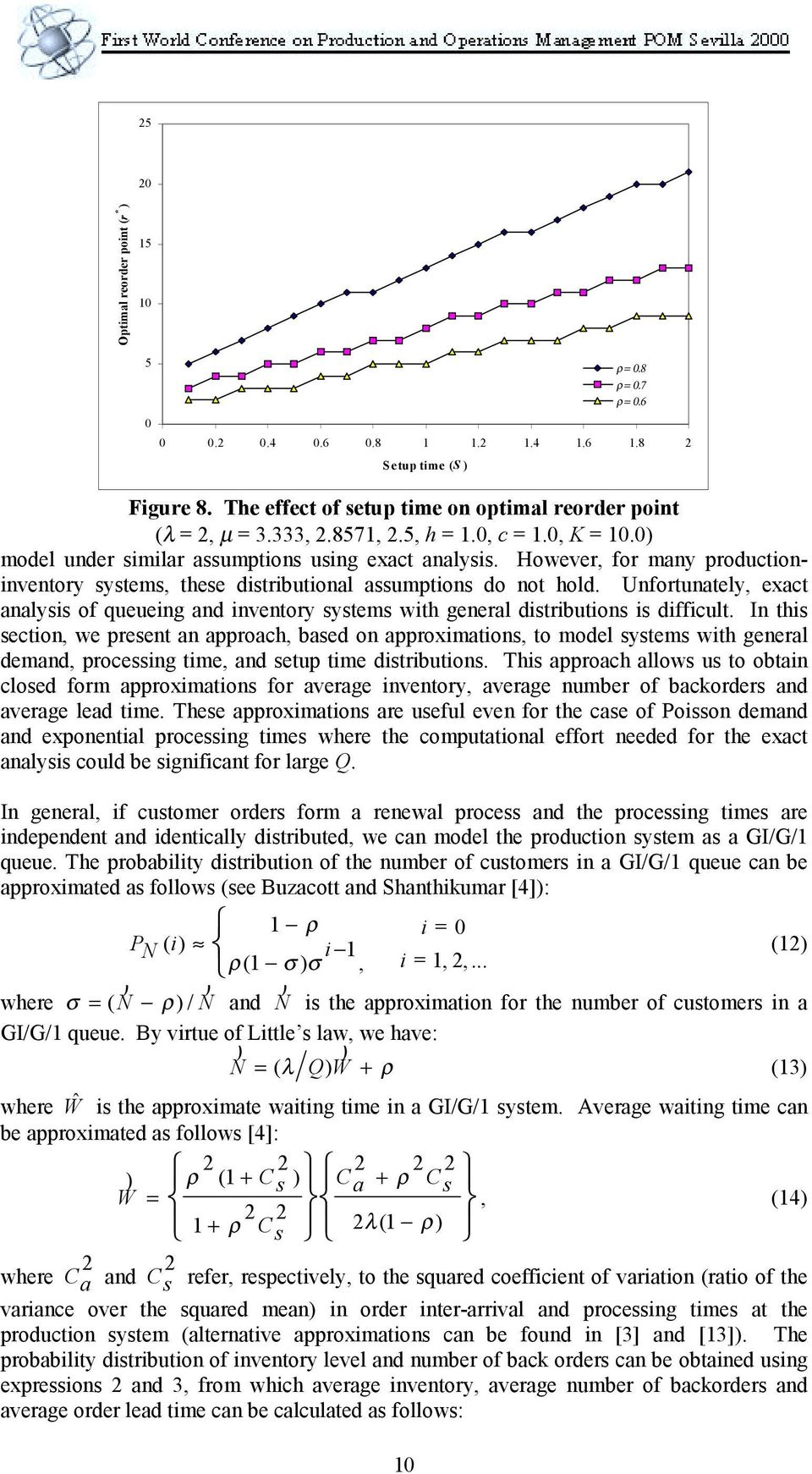 In this section we pesent an appoach based on appoximations to model systems with geneal demand pocessing time and setup time distibutions.