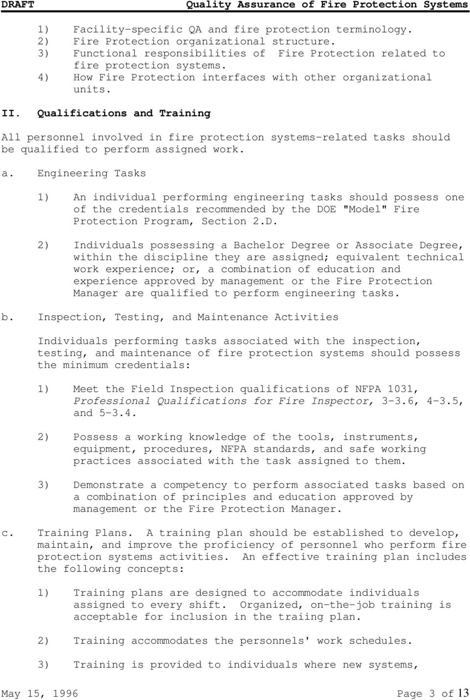 "Qualifications and Training All personnel involved in fire protection systems-related tasks should be qualified to perform assigned work. a. Engineering Tasks 1) An individual performing engineering tasks should possess one of the credentials recommended by the DOE ""Model"" Fire Protection Program, Section 2."