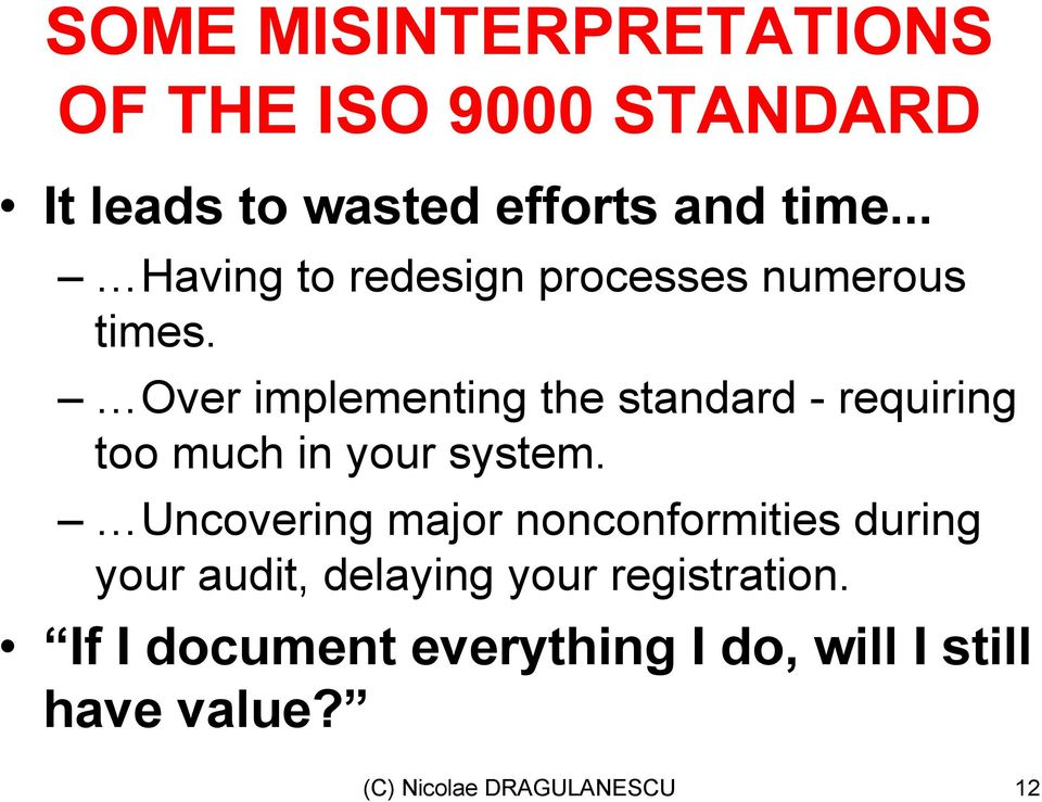 Over implementing the standard - requiring too much in your system.