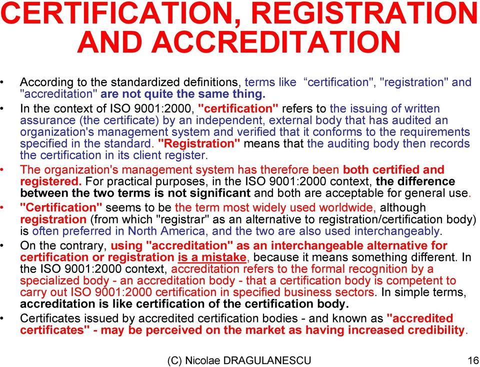"verified that it conforms to the requirements specified in the standard. ""Registration"" means that the auditing body then records the certification in its client register."