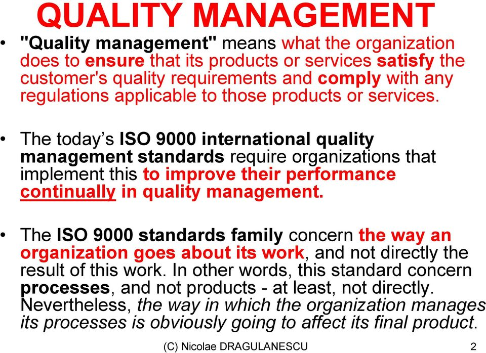 The today s ISO 9000 international quality management standards require organizations that implement this to improve their performance continually in quality management.