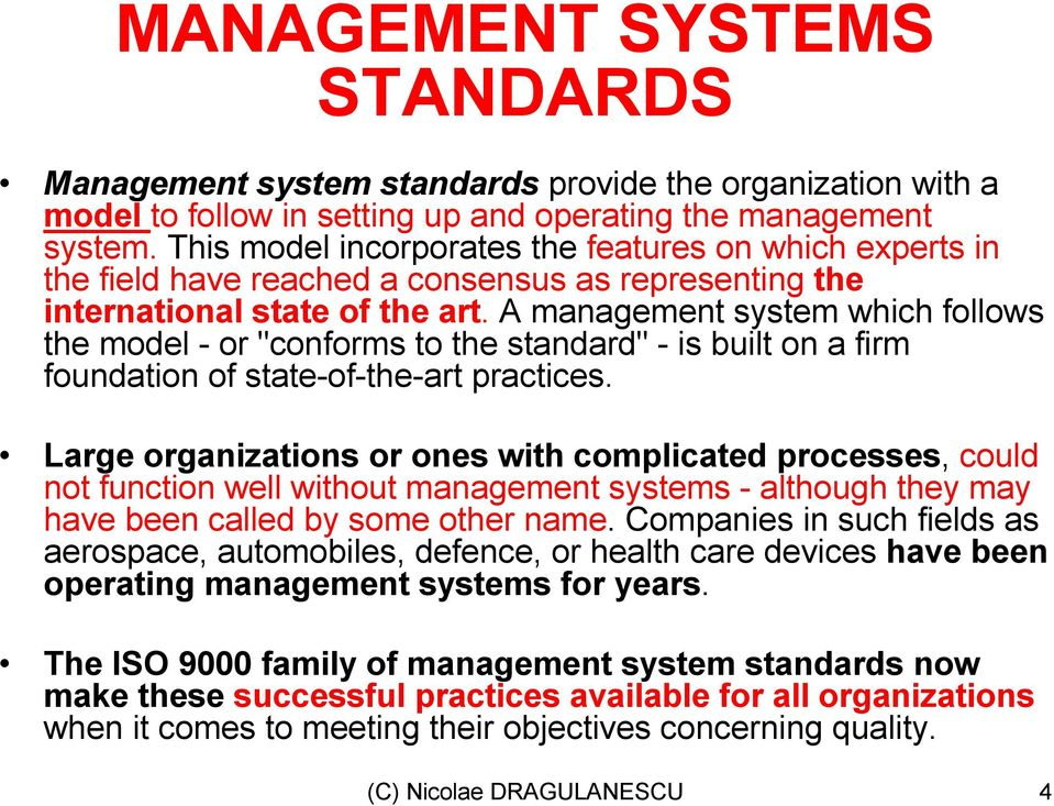"A management system which follows the model - or ""conforms to the standard"" - is built on a firm foundation of state-of-the-art practices."