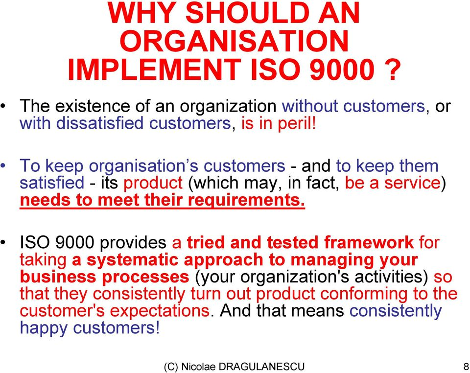 ISO 9000 provides a tried and tested framework for taking a systematic approach to managing your business processes (your organization's activities)