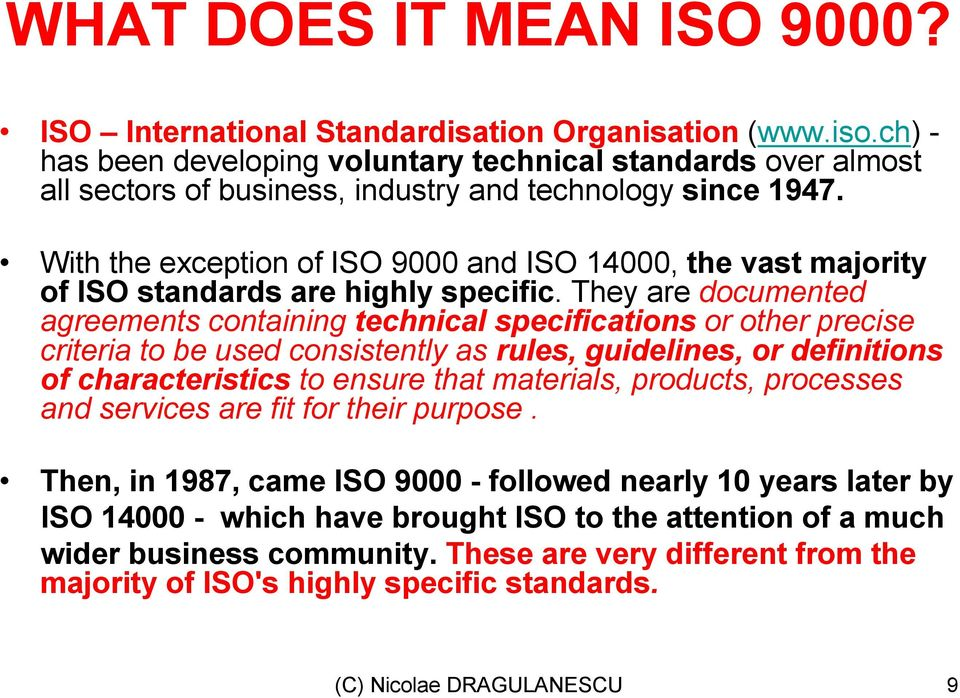 With the exception of ISO 9000 and ISO 14000, the vast majority of ISO standards are highly specific.