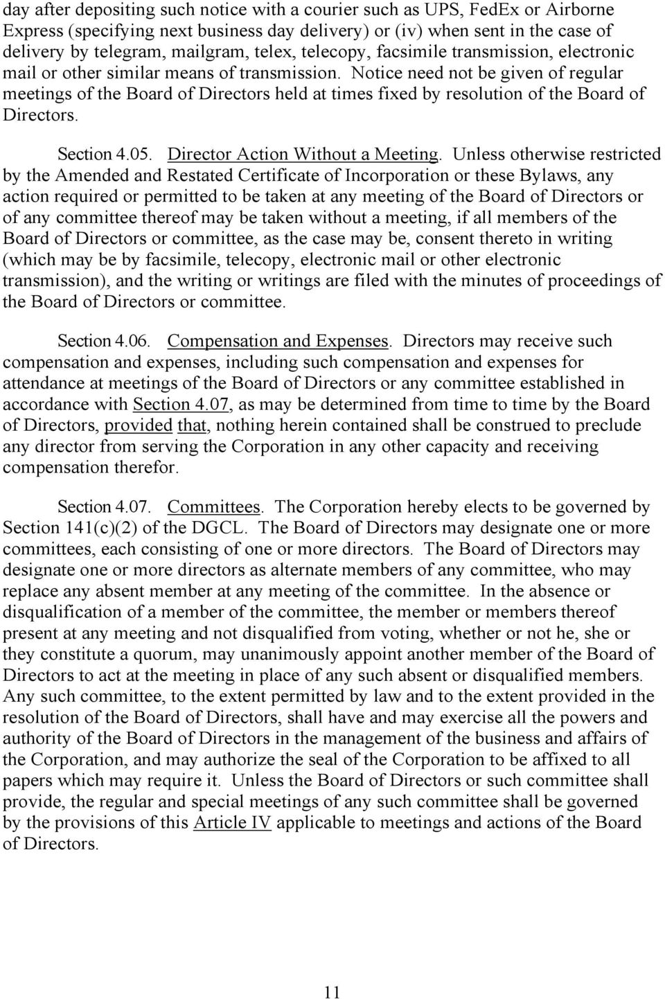 Notice need not be given of regular meetings of the Board of Directors held at times fixed by resolution of the Board of Directors. Section 4.05. Director Action Without a Meeting.