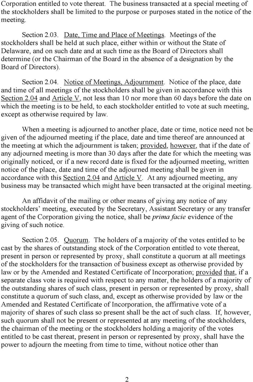 Meetings of the stockholders shall be held at such place, either within or without the State of Delaware, and on such date and at such time as the Board of Directors shall determine (or the Chairman