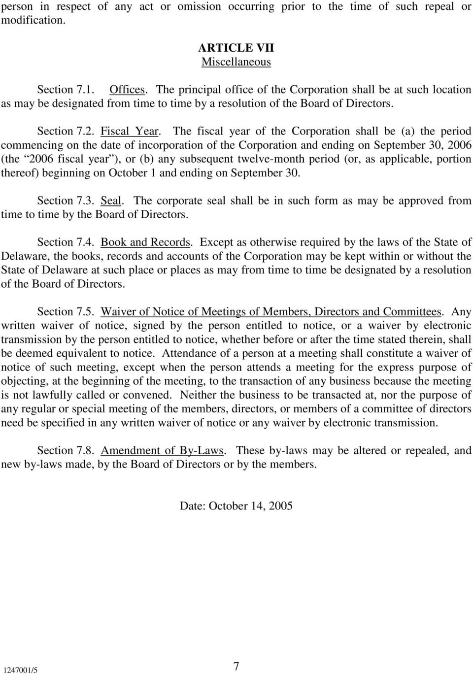 The fiscal year of the Corporation shall be (a) the period commencing on the date of incorporation of the Corporation and ending on September 30, 2006 (the 2006 fiscal year ), or (b) any subsequent