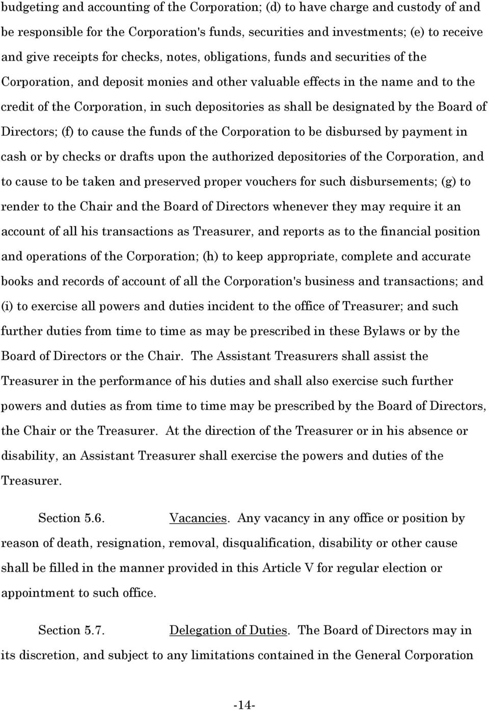 designated by the Board of Directors; (f) to cause the funds of the Corporation to be disbursed by payment in cash or by checks or drafts upon the authorized depositories of the Corporation, and to