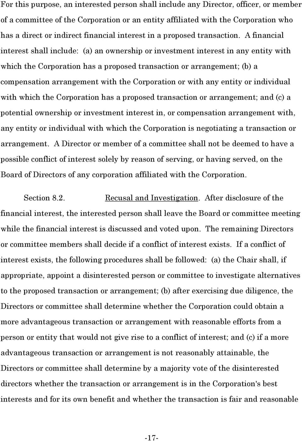 A financial interest shall include: (a) an ownership or investment interest in any entity with which the Corporation has a proposed transaction or arrangement; (b) a compensation arrangement with the