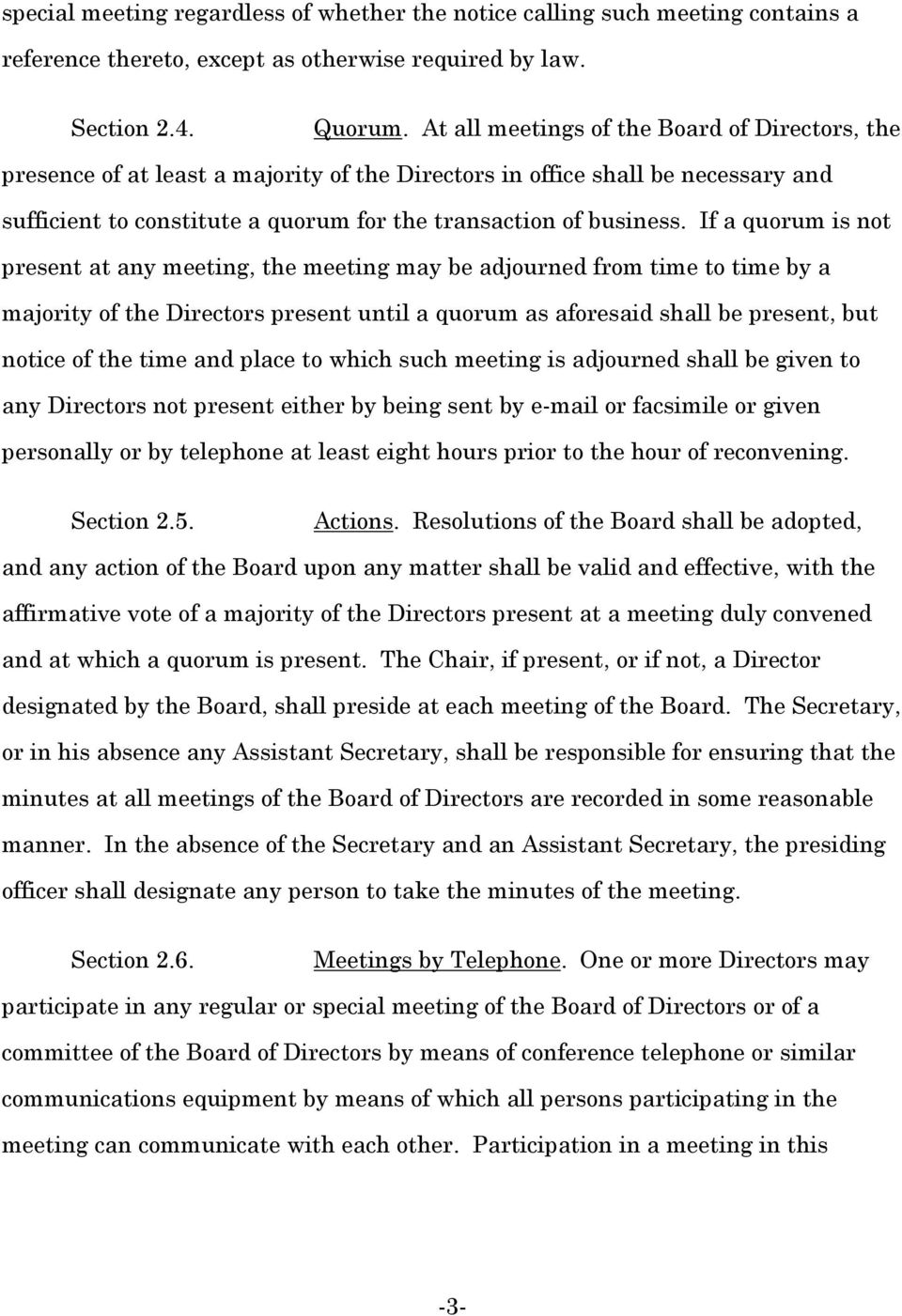 If a quorum is not present at any meeting, the meeting may be adjourned from time to time by a majority of the Directors present until a quorum as aforesaid shall be present, but notice of the time