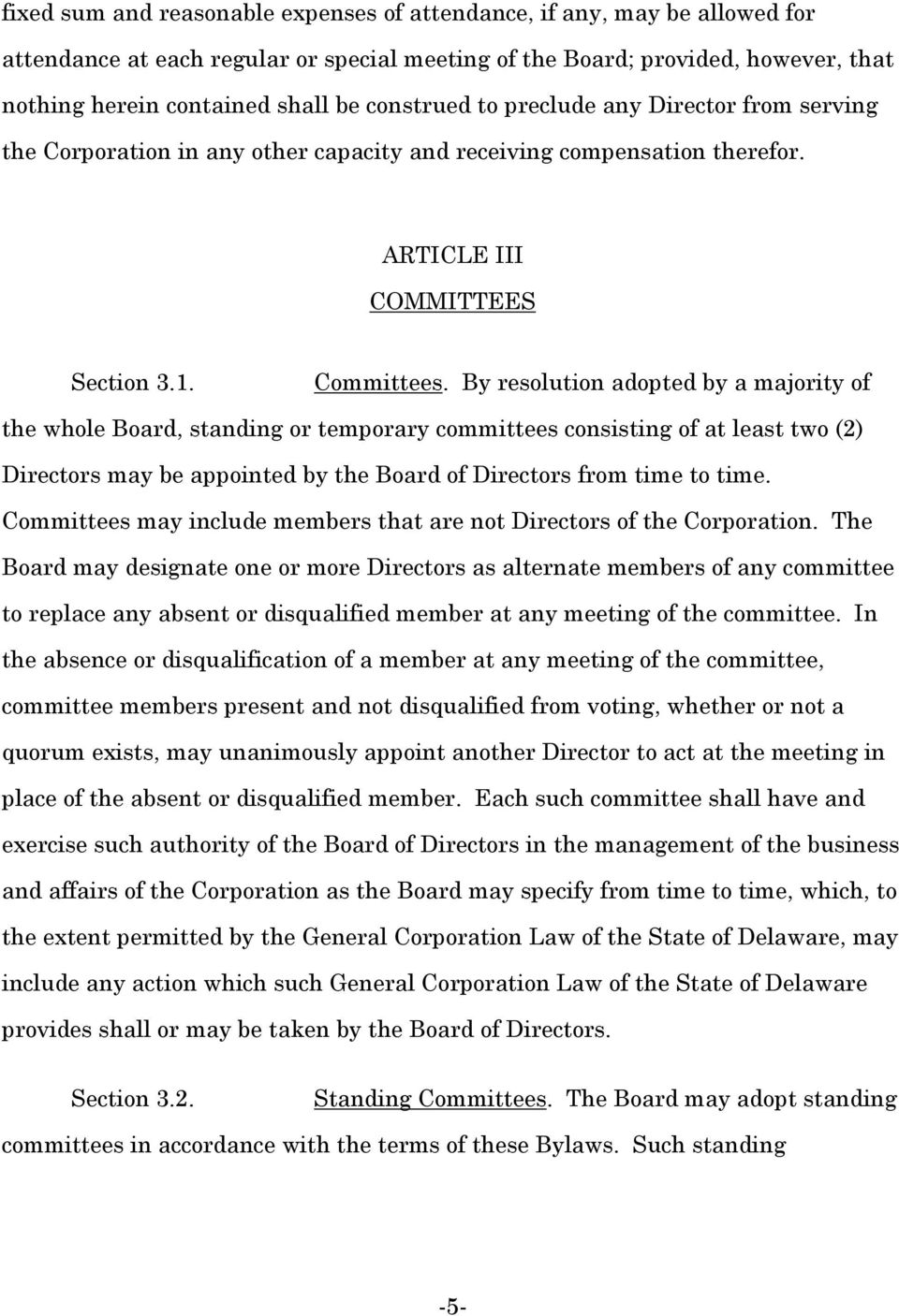 By resolution adopted by a majority of the whole Board, standing or temporary committees consisting of at least two (2) Directors may be appointed by the Board of Directors from time to time.