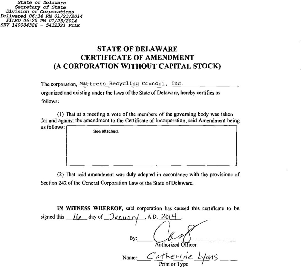 organized and existing under the laws of the State of Delaware, hereby certifies as follows: (I) That at a meeting a vote of the members of the governing body was taken for and against the amendment